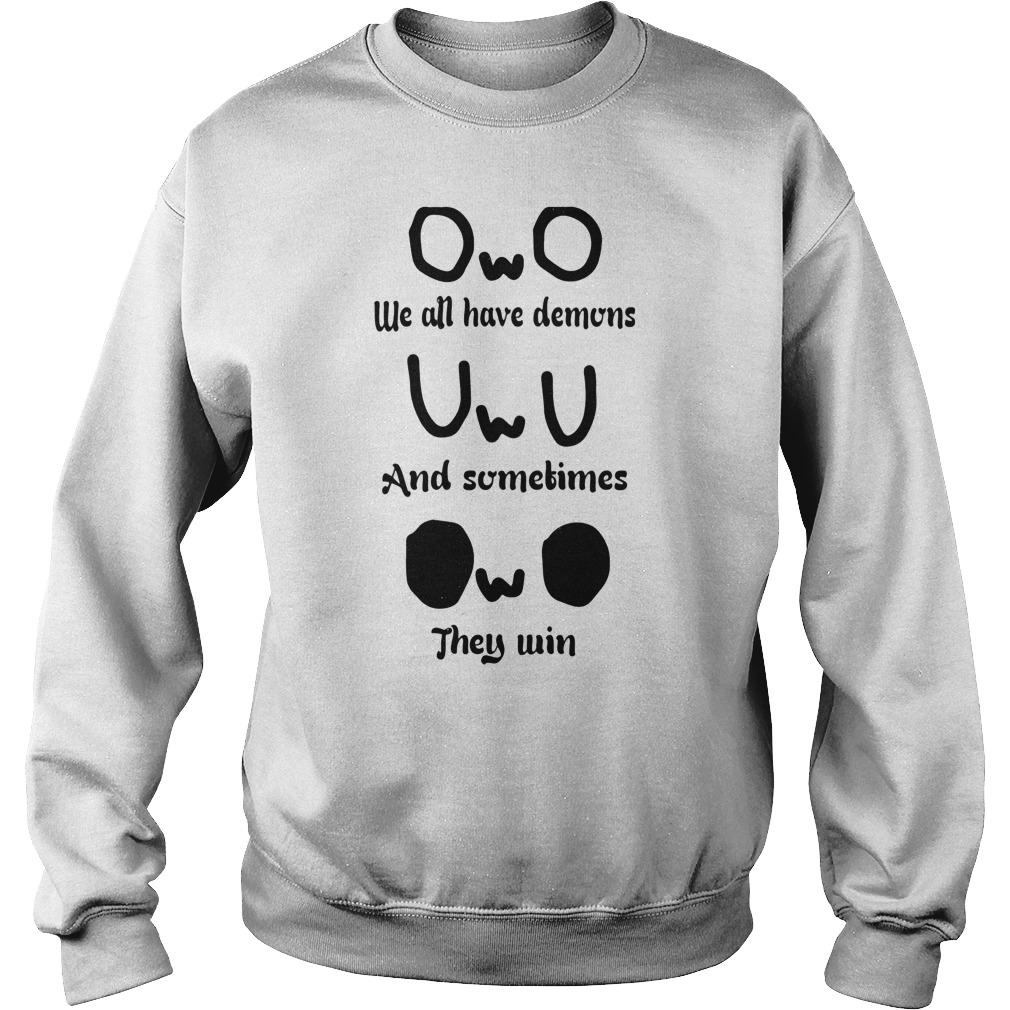 OwO we all have demons and sometimes they win shirt