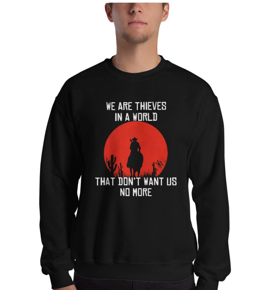 Red Dead we are thieves in a world that don't want us no more shirt