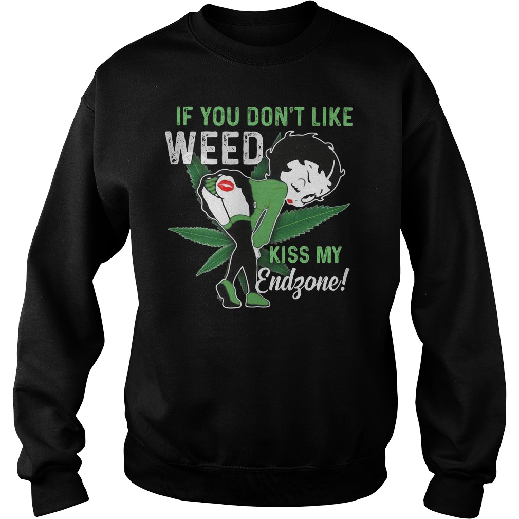 Betty Boop if you don't like weed kiss my endzone shirt