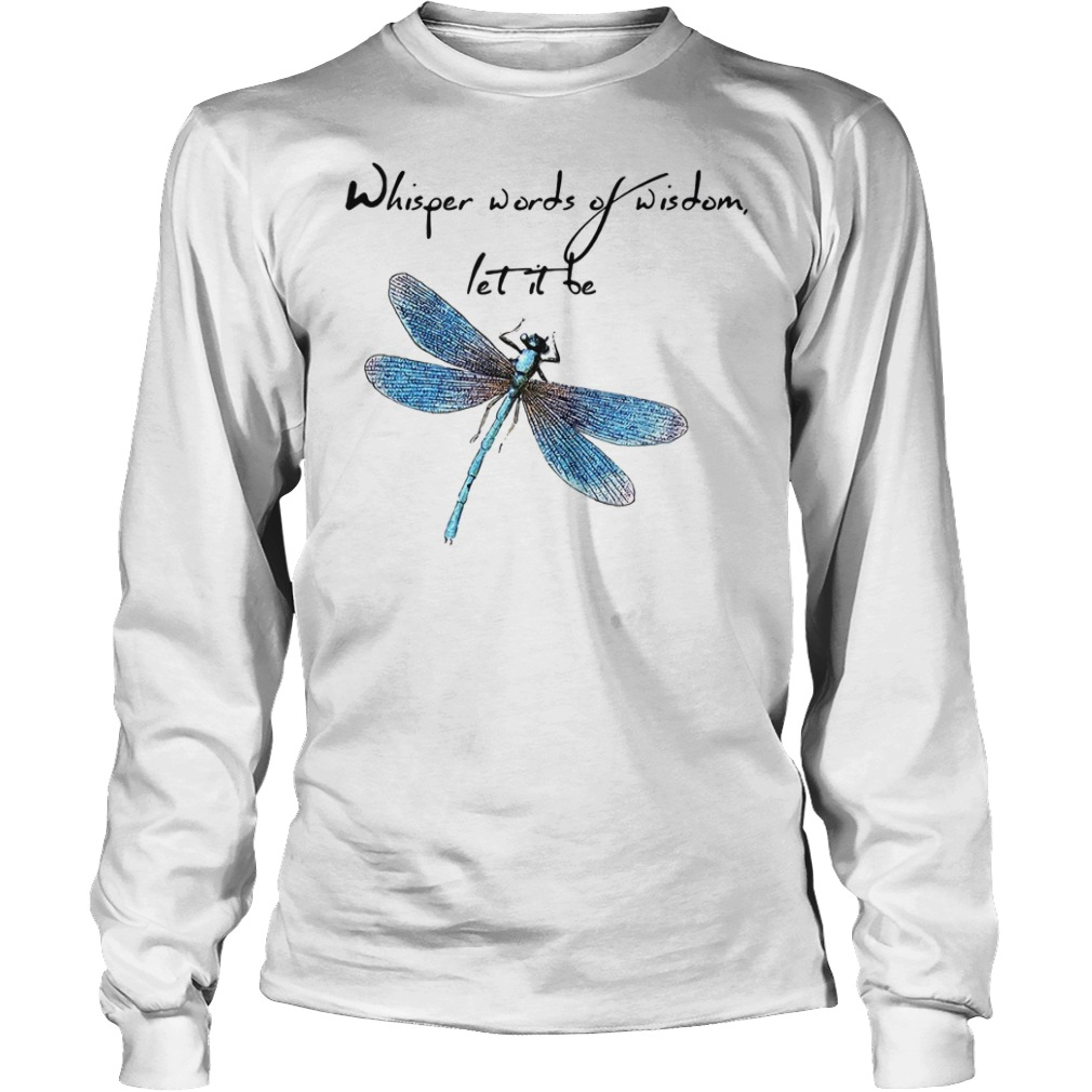 Dragonfly whisper words of wisdom let it be shirt