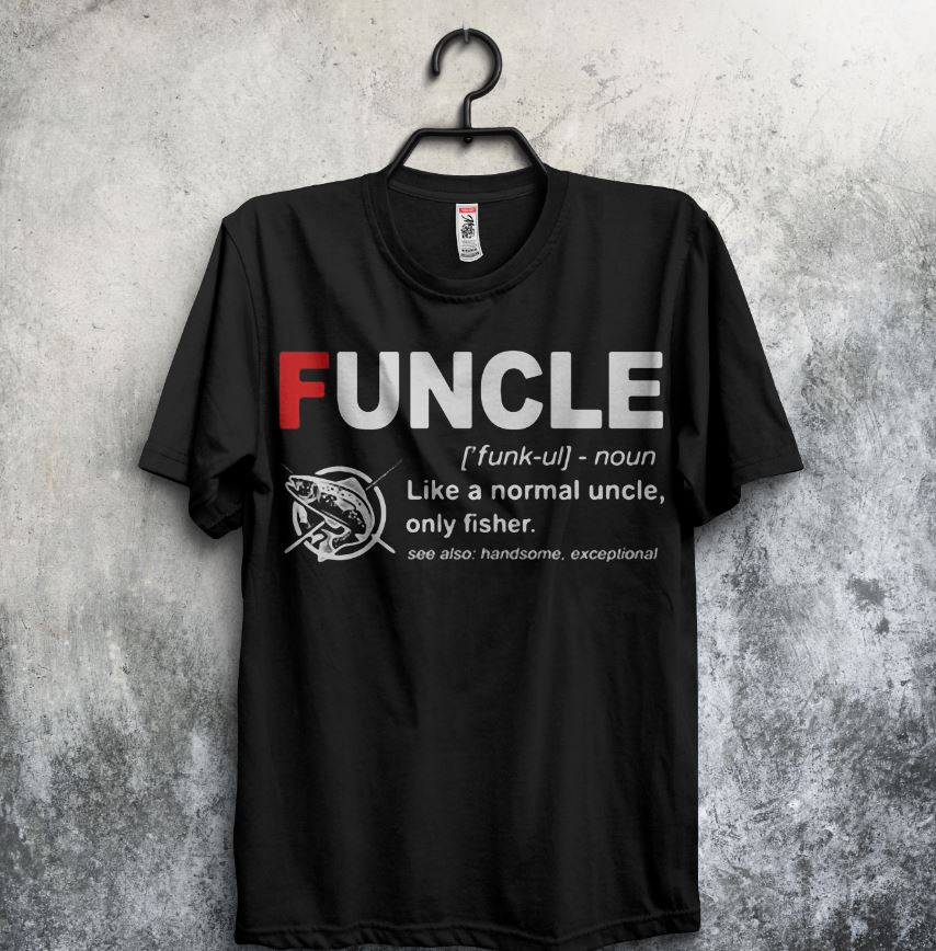 Funcle like a nomal uncle only fisher shirt