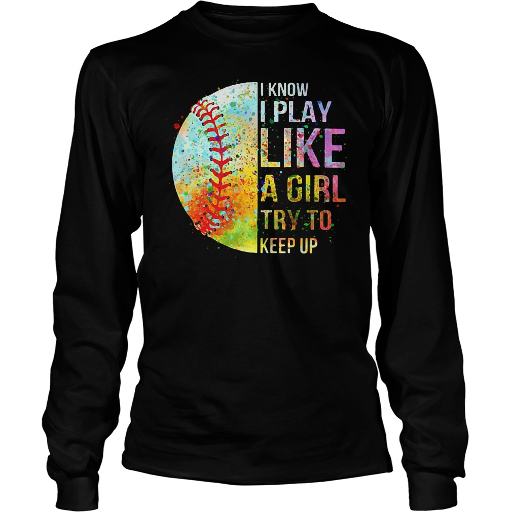 I know I play like a girl try to keep up Softball shirt