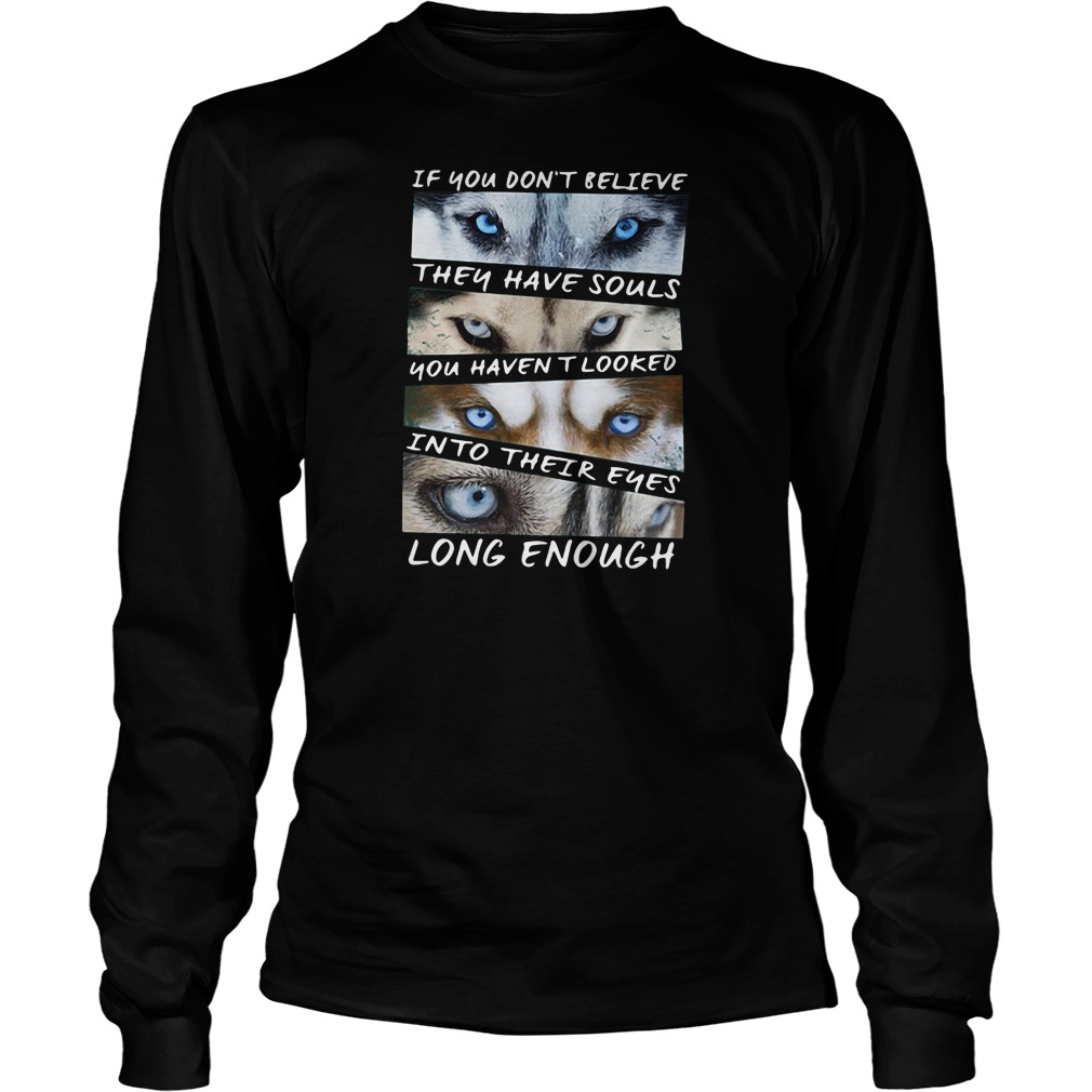 If you don't believe they have souls Husky shirt