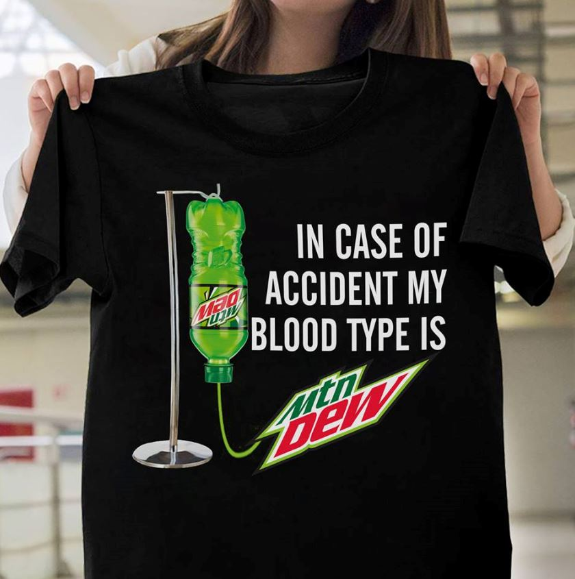 e7def55e In case of accident my blood type is Mountain Dew shirt, ladies shirt
