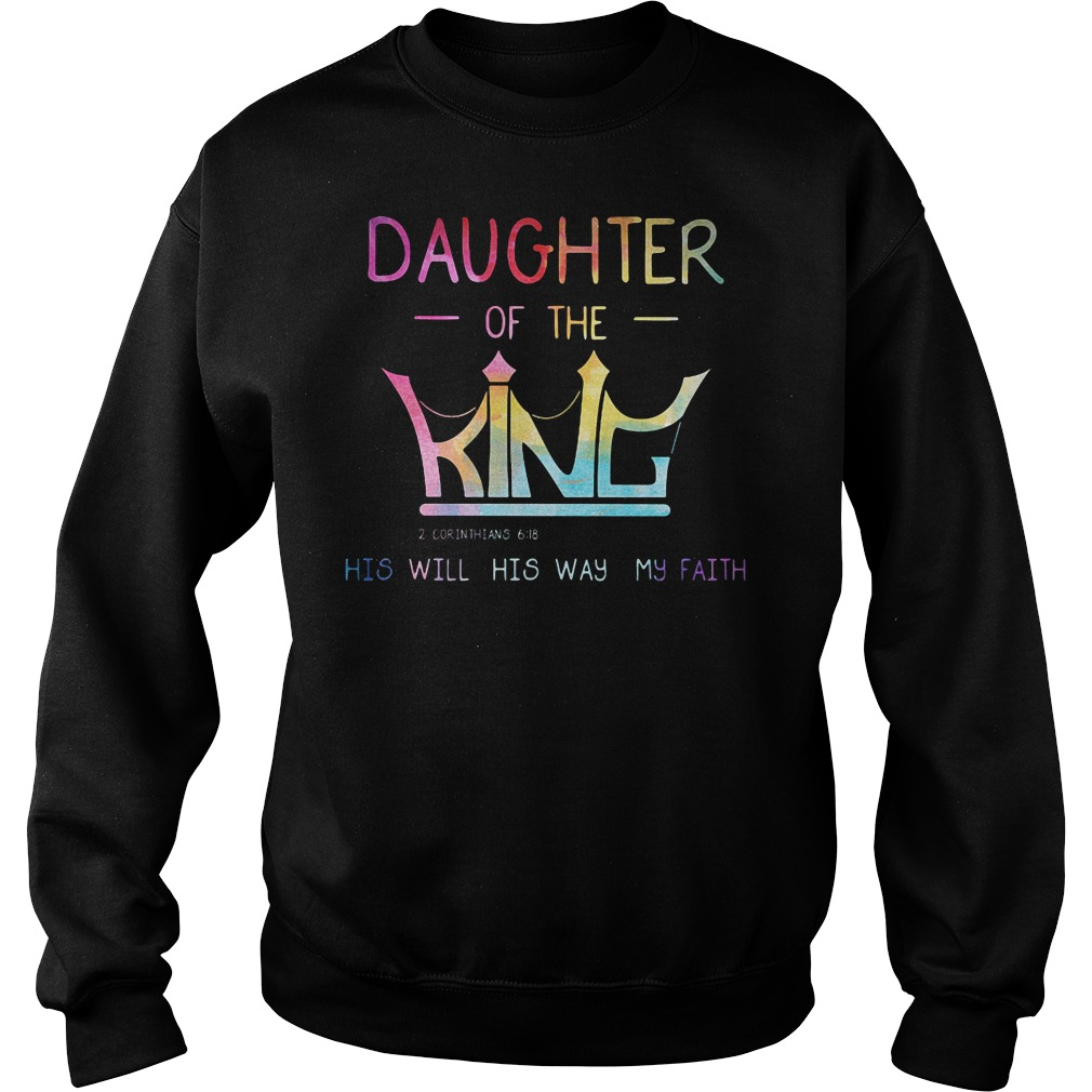 Crown Jesus daughter of the king his will his way my faith shirt