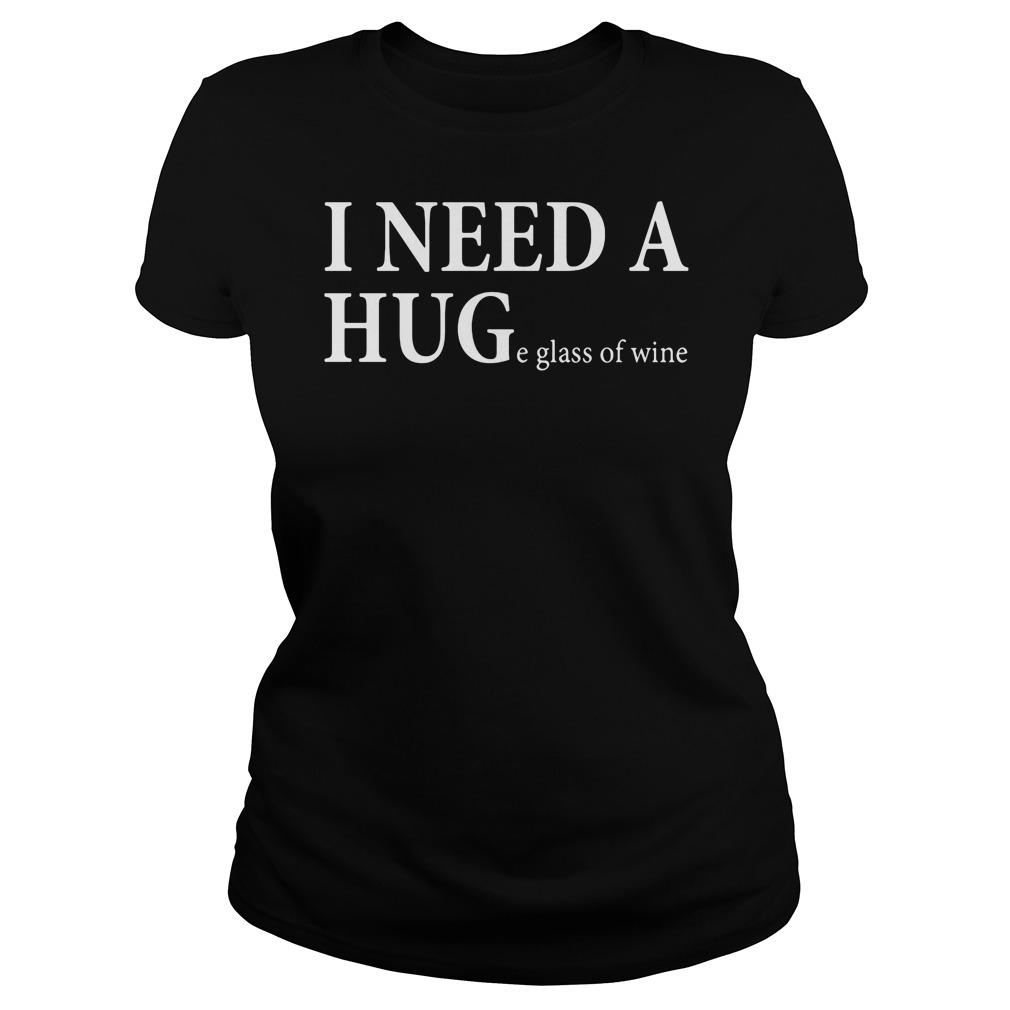 I need a huge glass of wine shirt
