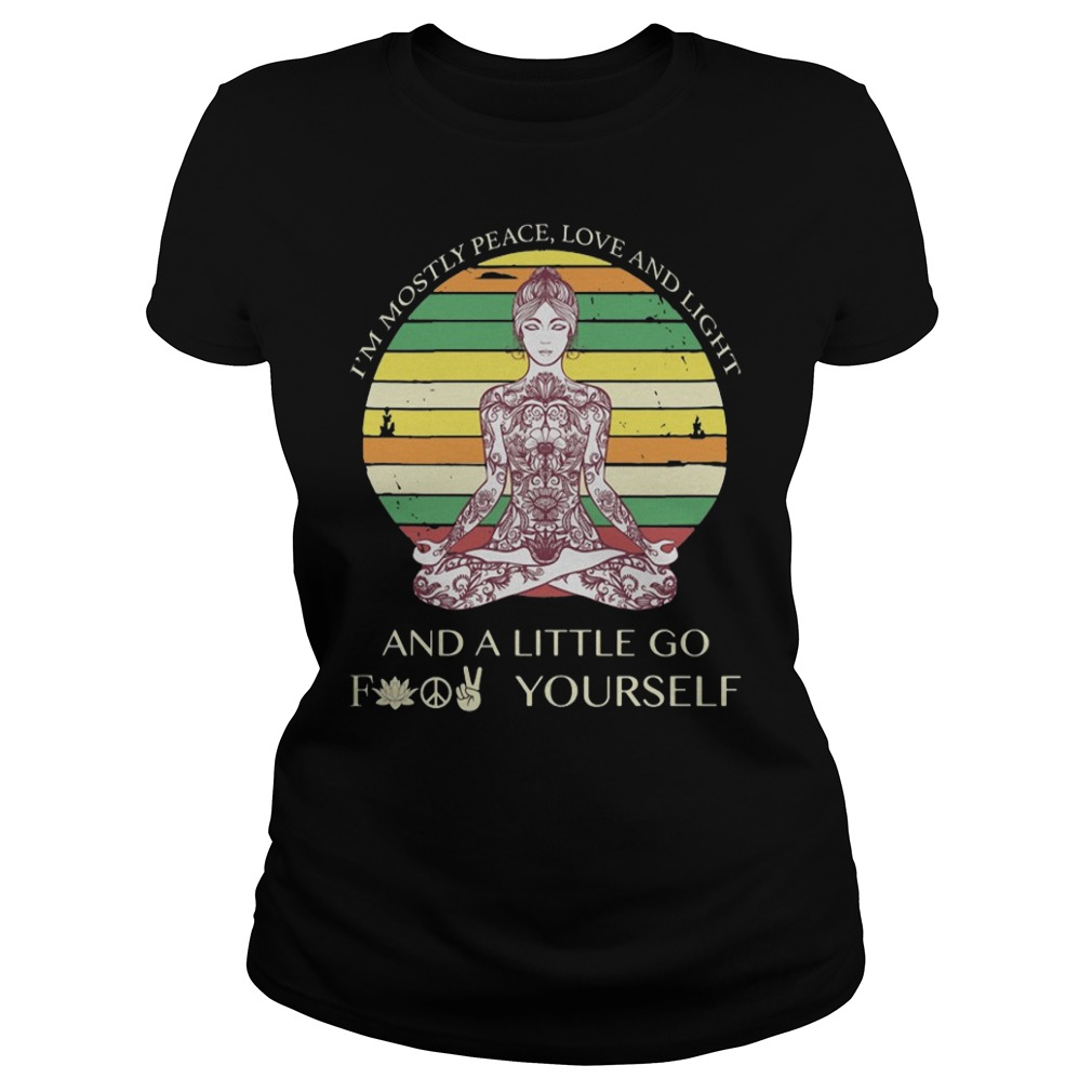 I'm mostly peace love and light a little go fuck yourself ladies yoga shirt