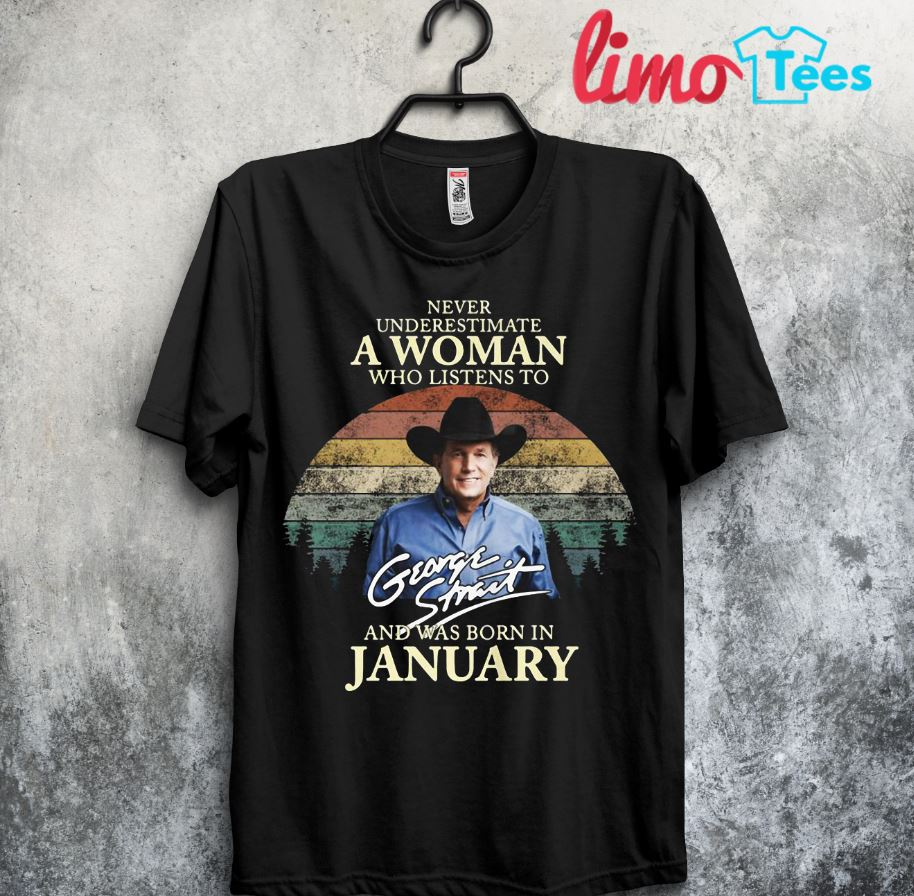Never underestimate a woman who listens to George Strait and was born in January shirt