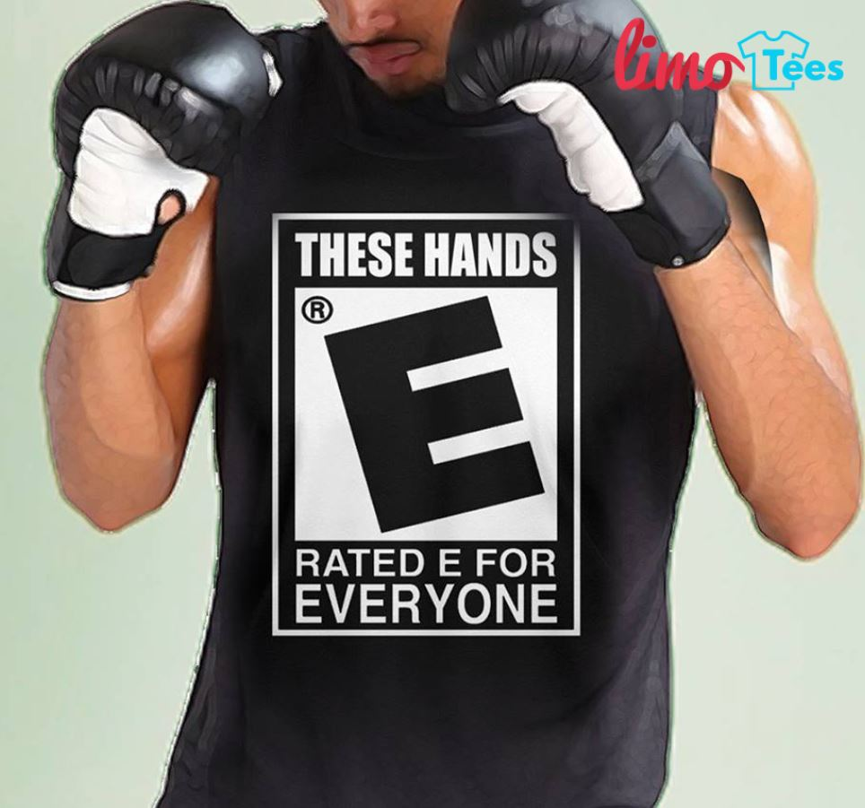 These hand rated E for everyone boxing shirt