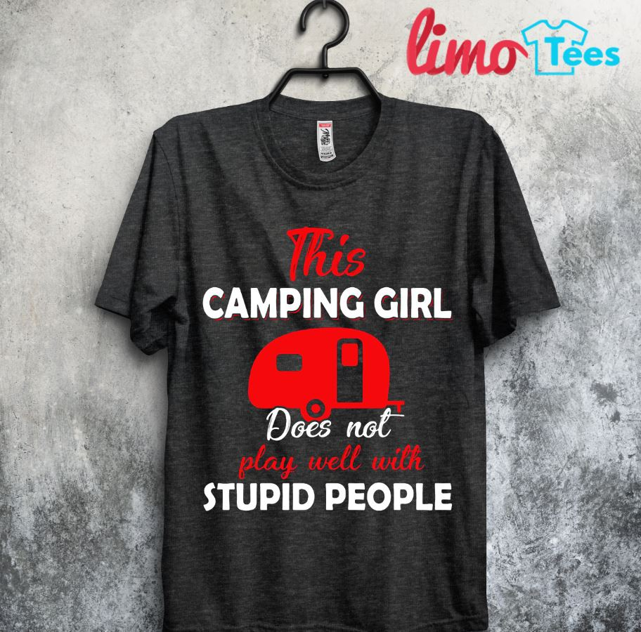 This camping girl doesn't play well with stupid people shirt