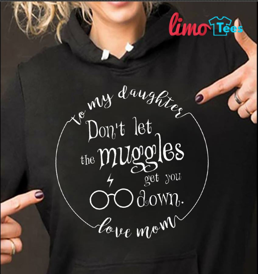 To my daughter don't let muggles get you down Harry Potter shirt