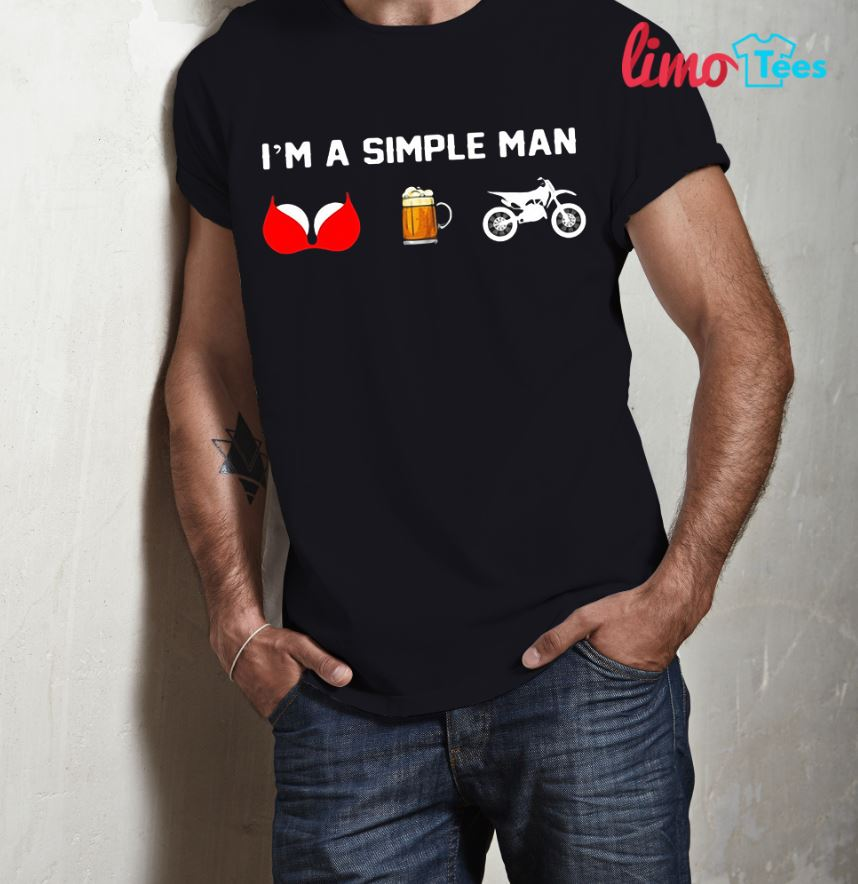 I'm a simple man who love boob beer and motor shirt