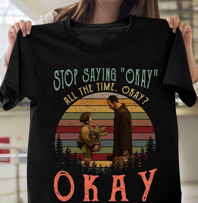 Leon and Mathilda stop saying okay all the time okay sunset shirt