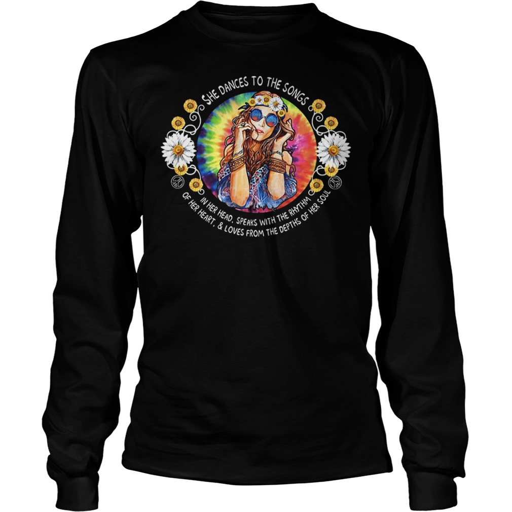 She dances to the songs in her head speaks with the rhythm hippie girl shirt