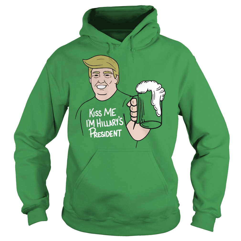 Donald Trupm kiss me I'm Hillary's president shirt