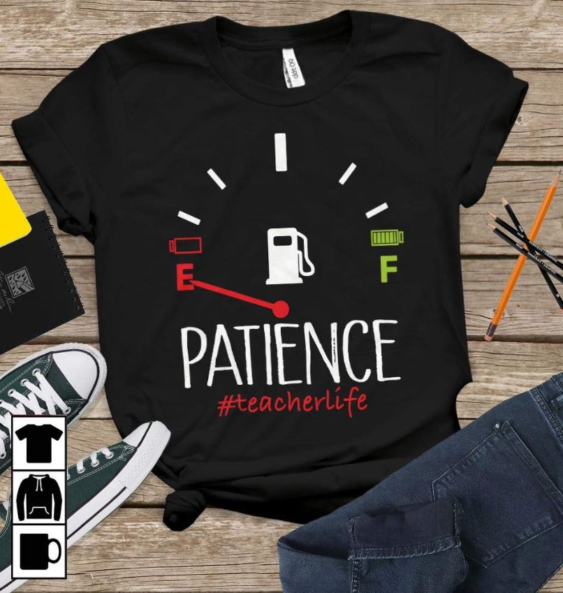 Fuel gauge patience funny teacherliffe shirt