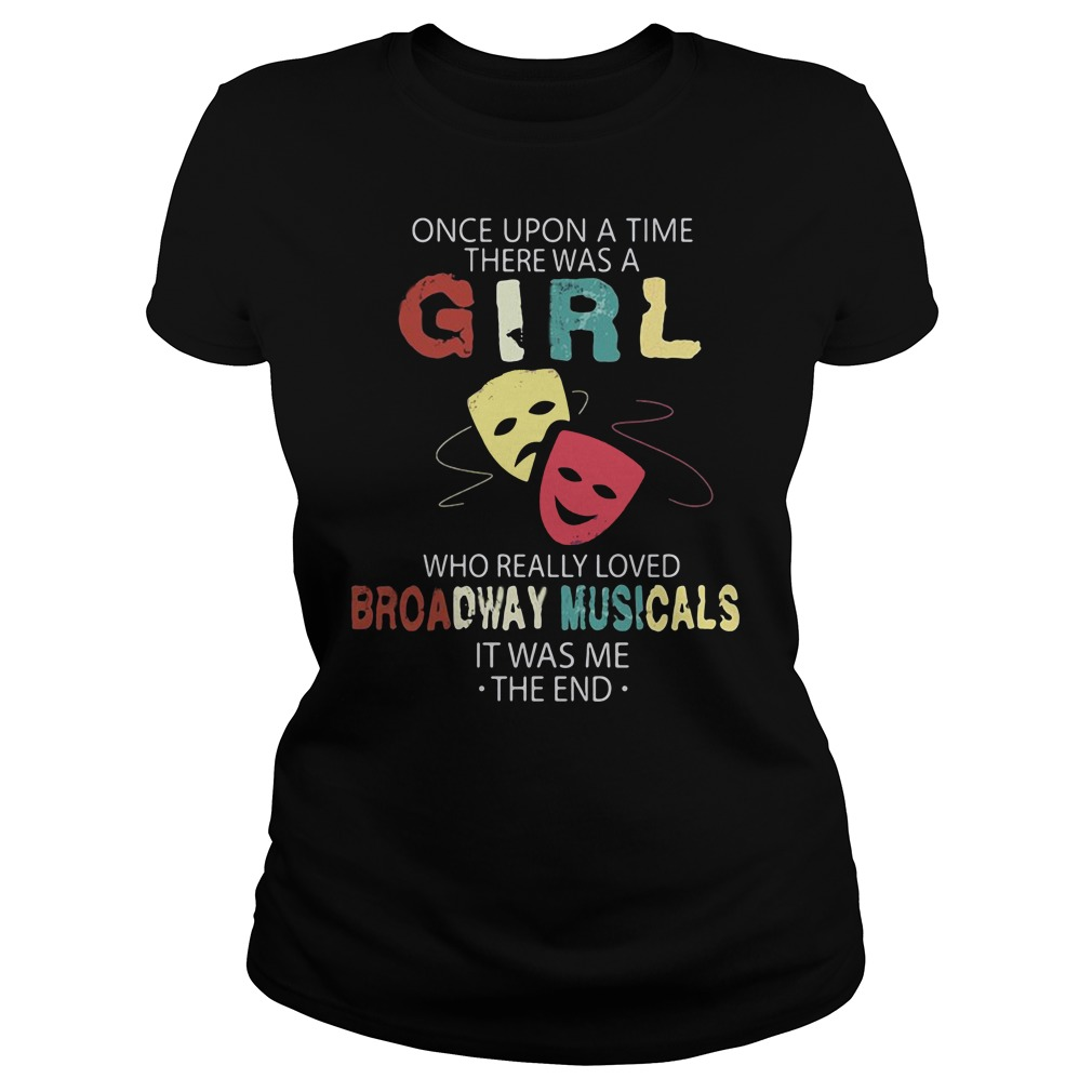 Once upon a time there was a girl who really loved Broadway musicals shirt