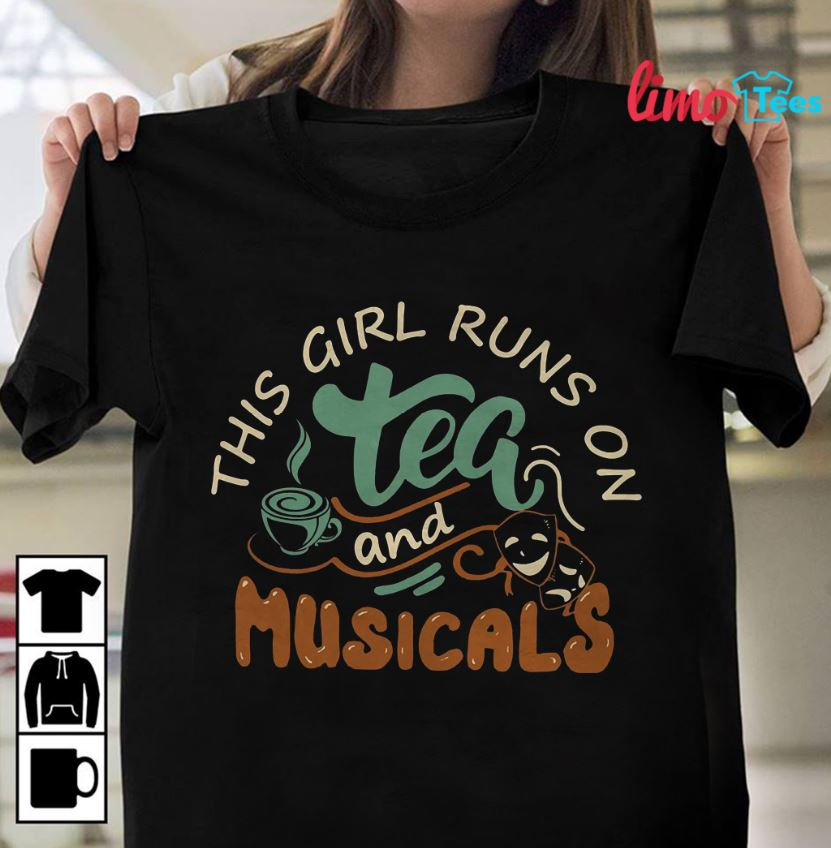 This girl runs on tea and musicals Broadway shirt