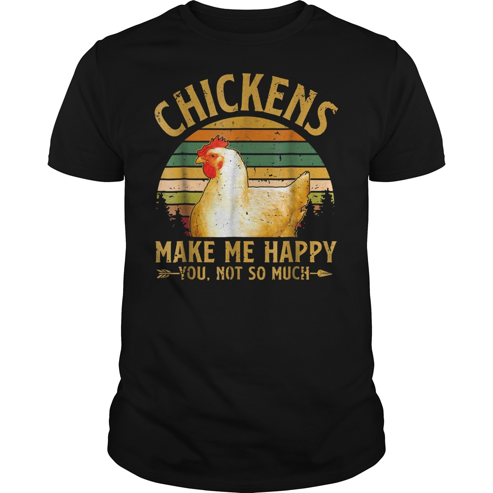 Vintage Chickens make me happy you not so much shirt