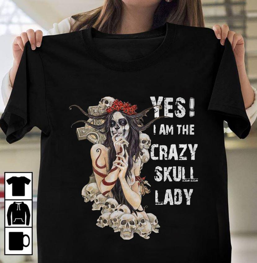Yes I am the crazy skull lady shirt