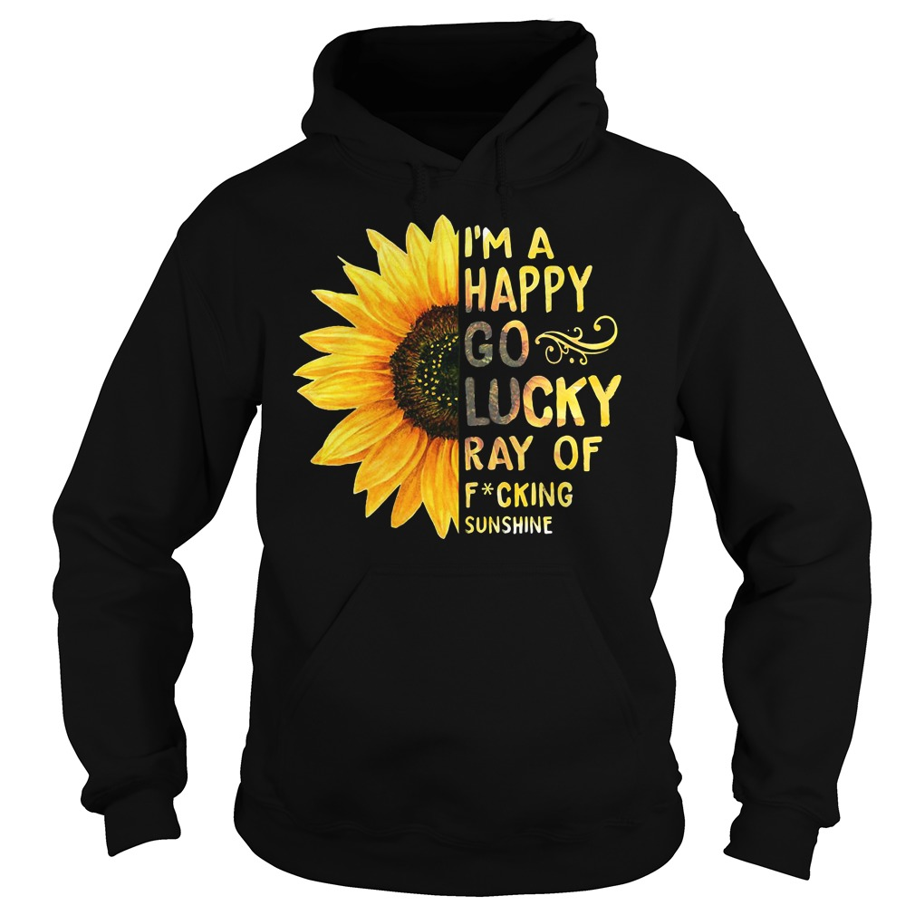 Sunflower I'm a happy go lucky ray of fucking sunshine t-shirt