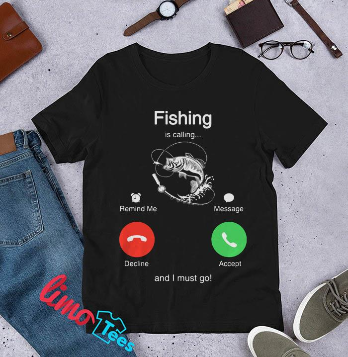 Fishing is calling and I must go t-shirt