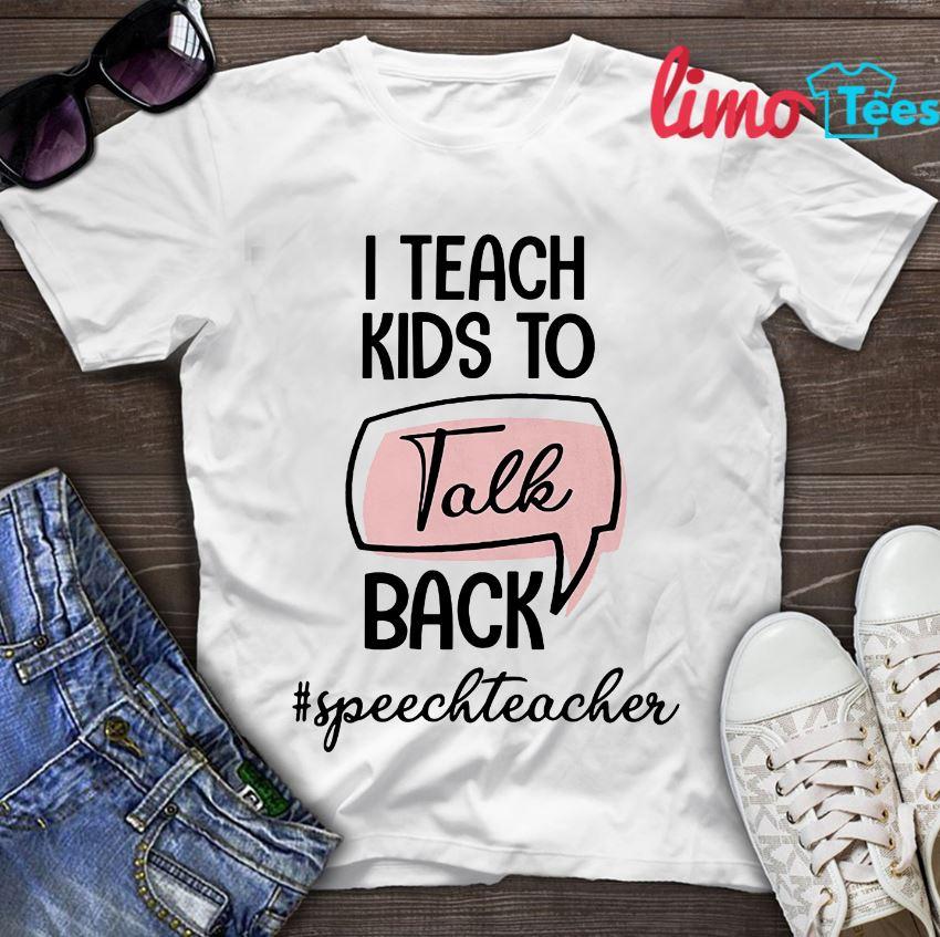 I teach kids to talk back speedteacher t-shirt