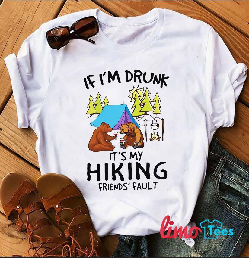If I'm drunk it's my hiking friend's fault t-shirt