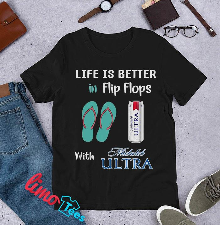 Life is better in flip flops with Michelob Ultra t-shirt