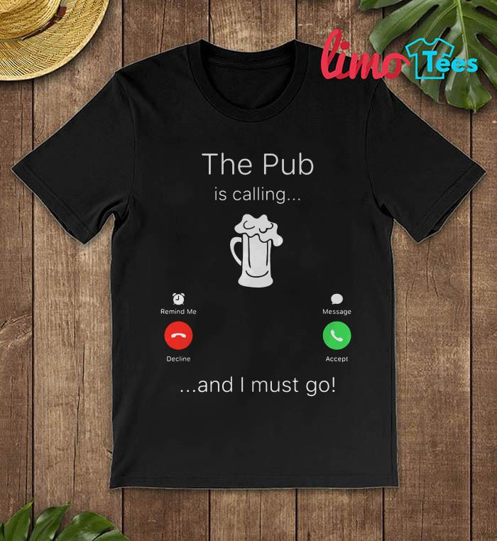 The Pub is calling and I must go t-shirt