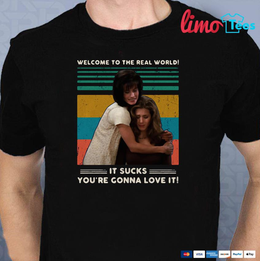 Monica and Rachel Welcome to the real world shirt
