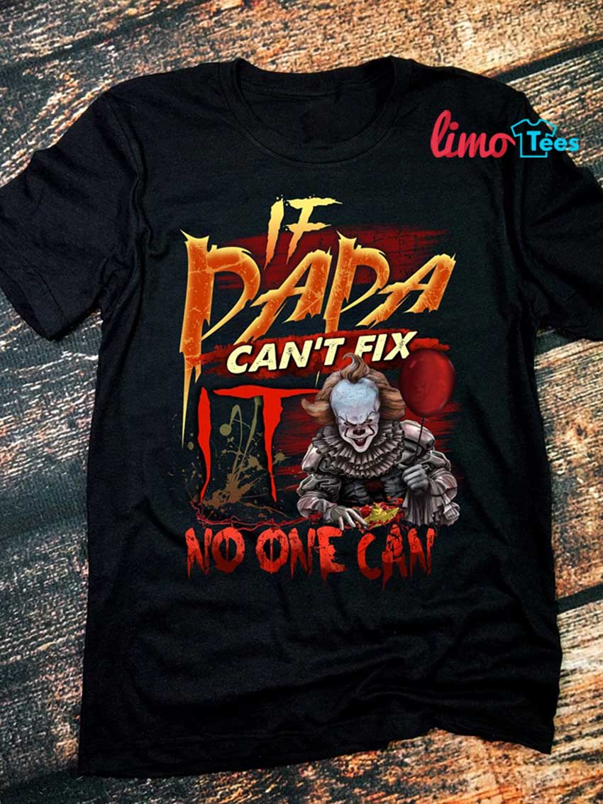 Pennywise if dada can't fix no one can shirt