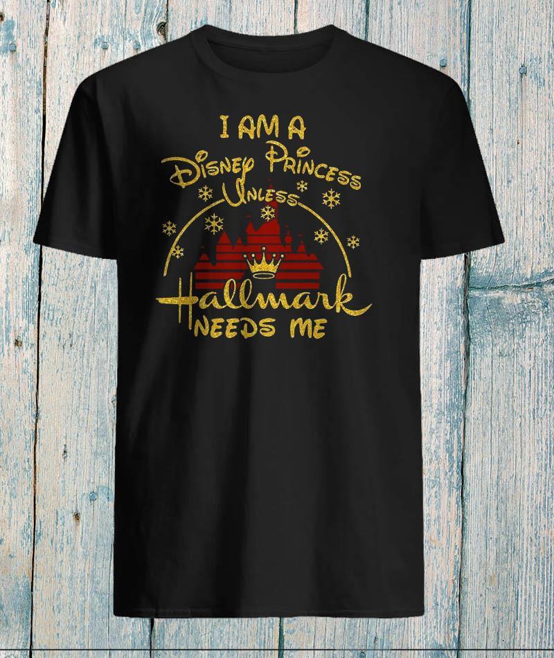 I am Disney princess unless Hallmark needs me christmas t-shirt