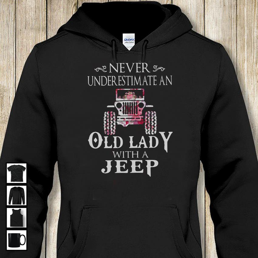 Never underestimate an old lady with a Jeep flower hoodie shirt
