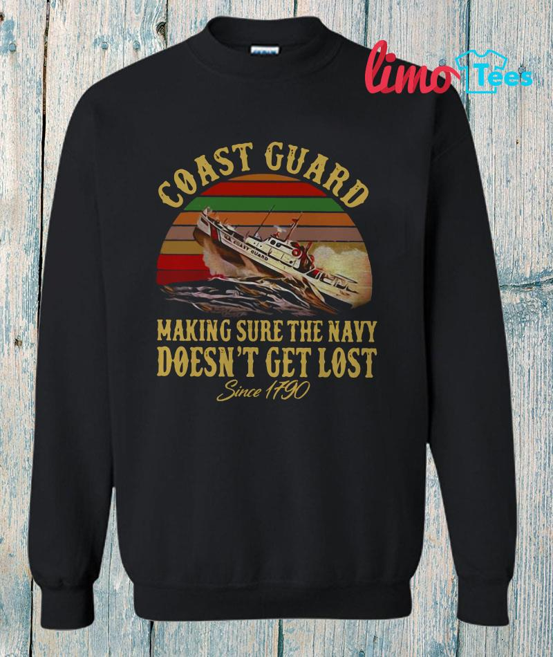 United States Coast Guard making sure navy doesnt get lost since 1790 sweatshirt