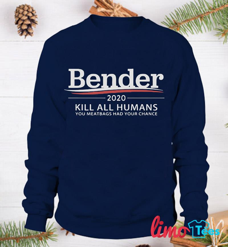 Bender for the president 2020 kill all humans t-s sweatshirt