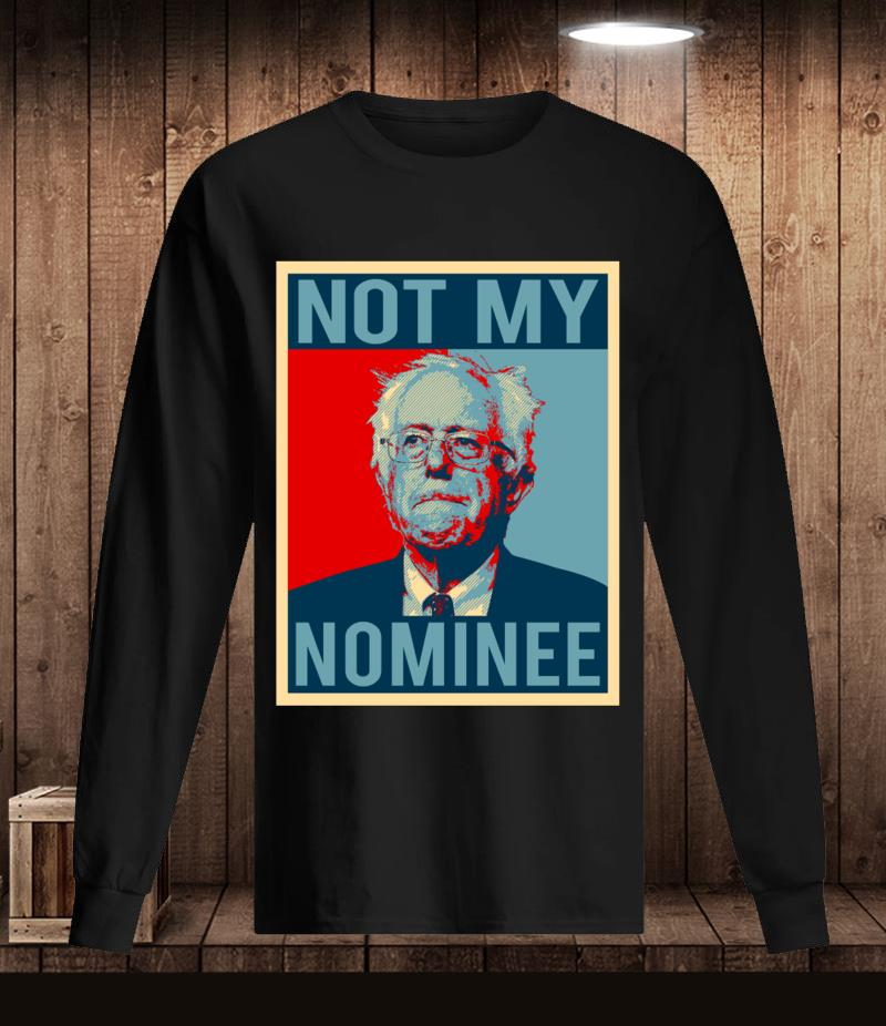 Anti Democratic Socialism Bernie Sanders Not My Nominee t-s Longsleeve