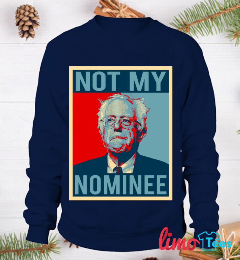 Anti Democratic Socialism Bernie Sanders Not My Nominee t-s sweatshirt