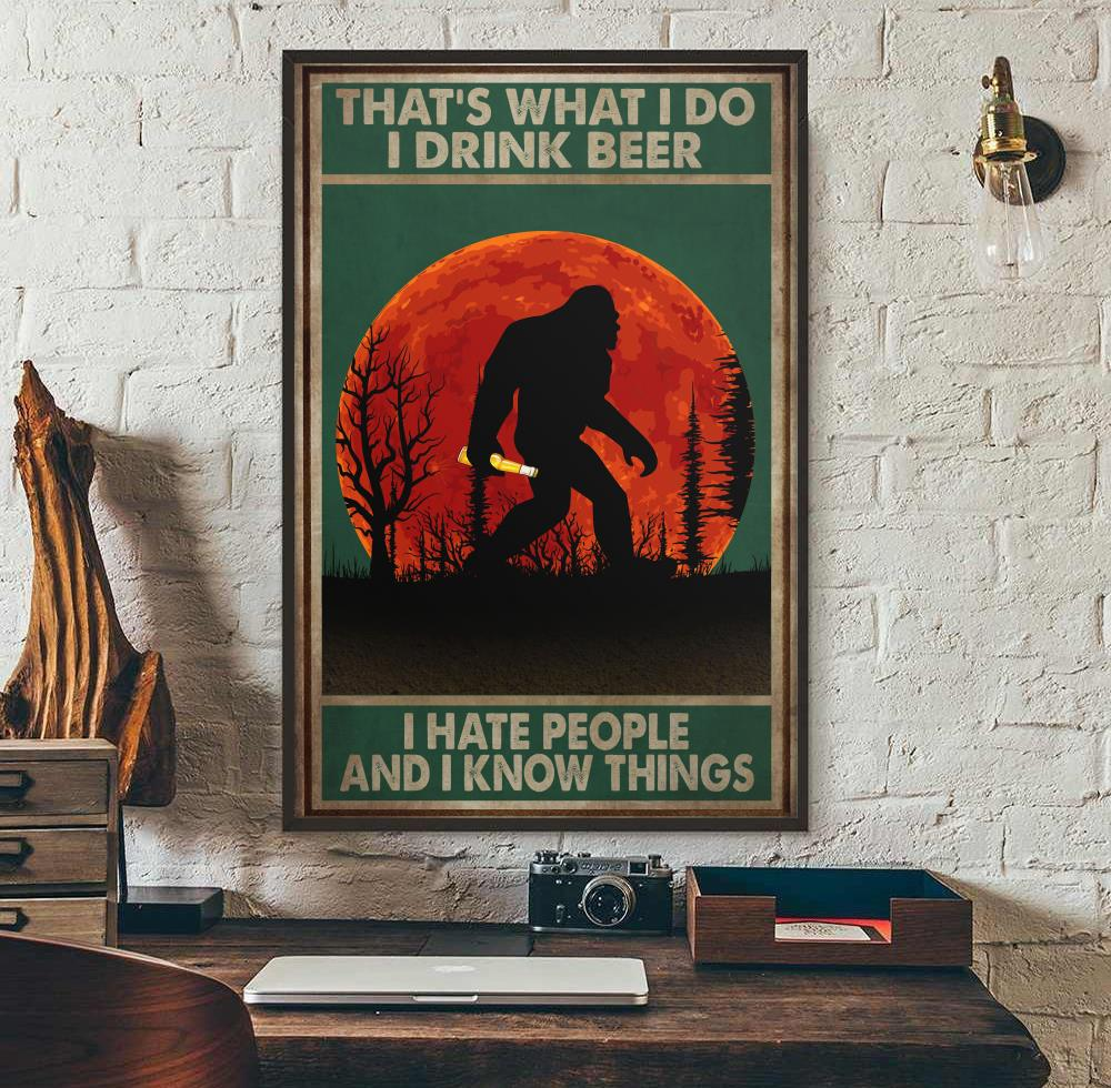 Bigfoot that's what I do I drink beer I hate people and I know things poster wall art