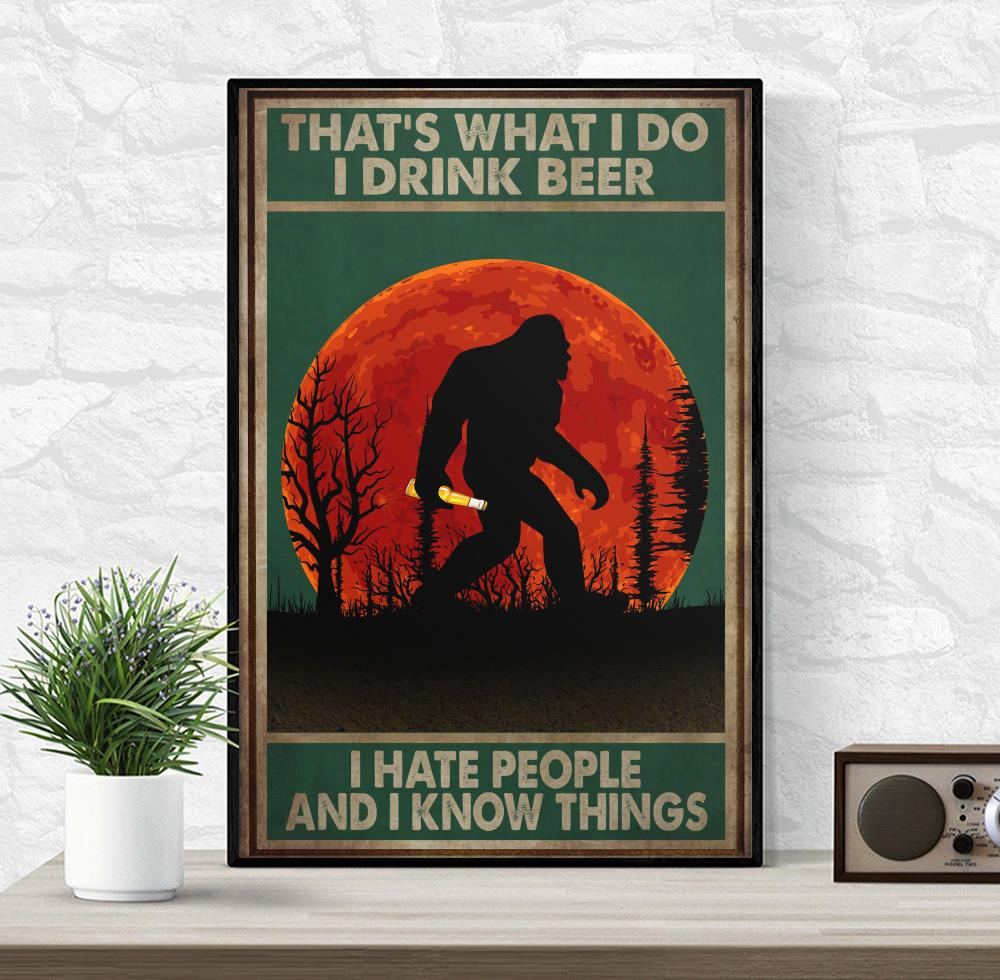 Bigfoot that's what I do I drink beer I hate people and I know things poster wrapped canvas