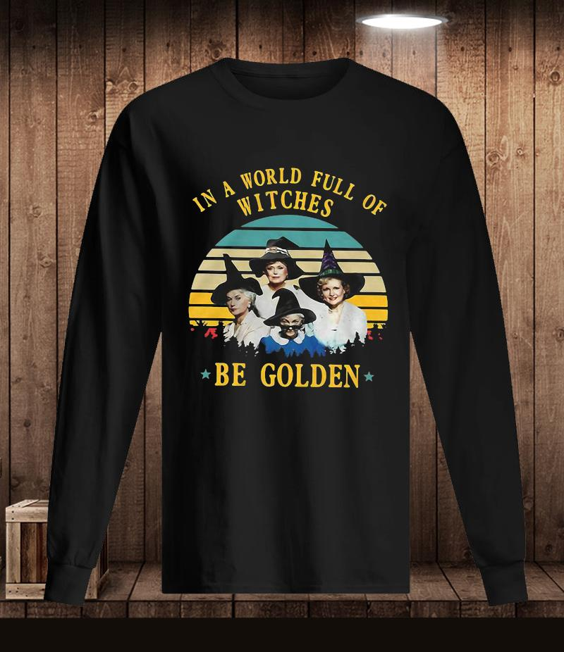 Golden Girls in a world full of witches be golden vintage t-shir Longsleeve