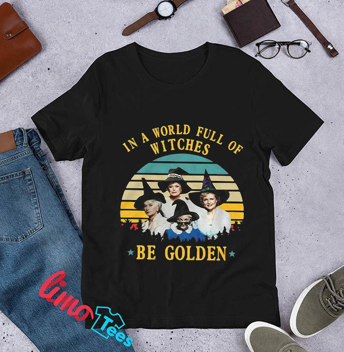 Golden Girls in a world full of witches be golden vintage t-shir unisex