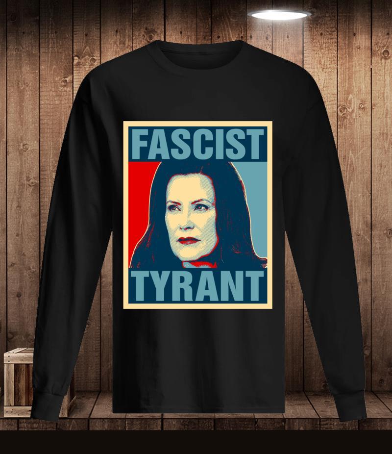 Governor Gretchen Whitmer Fascist Tyrant t-s Longsleeve