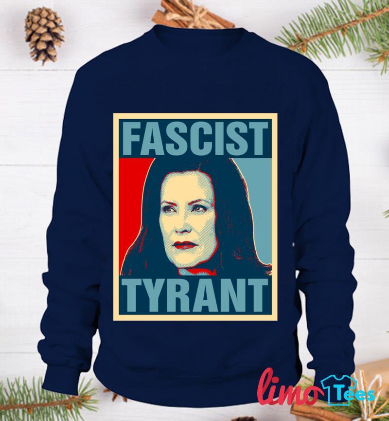 Governor Gretchen Whitmer Fascist Tyrant t-s sweatshirt