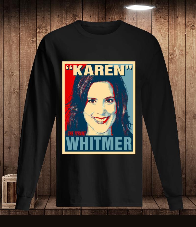 Gretchen Karen The Tyrant Whitmer Michigan Governor t-s Longsleeve
