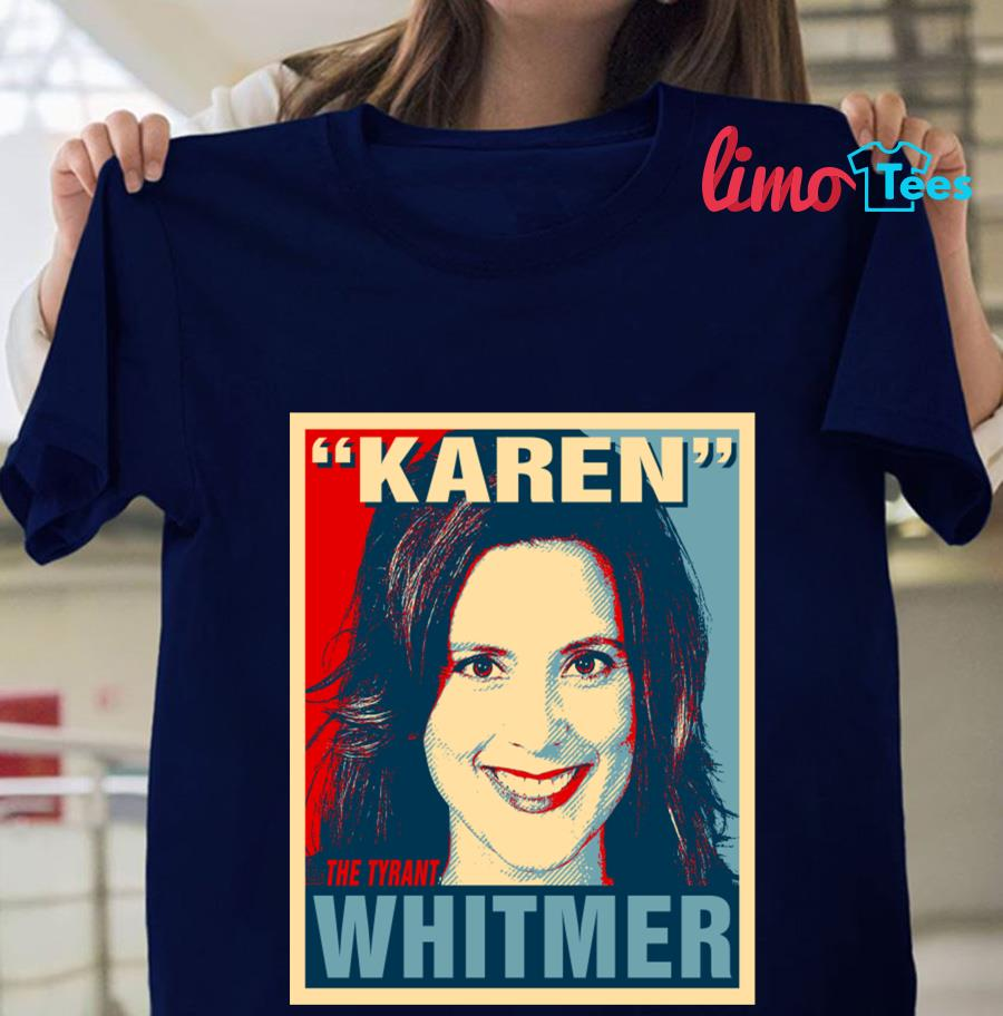 Gretchen Karen The Tyrant Whitmer Michigan Governor t-shirt