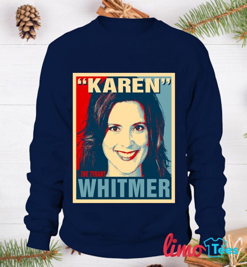 Gretchen Karen The Tyrant Whitmer Michigan Governor t-s sweatshirt