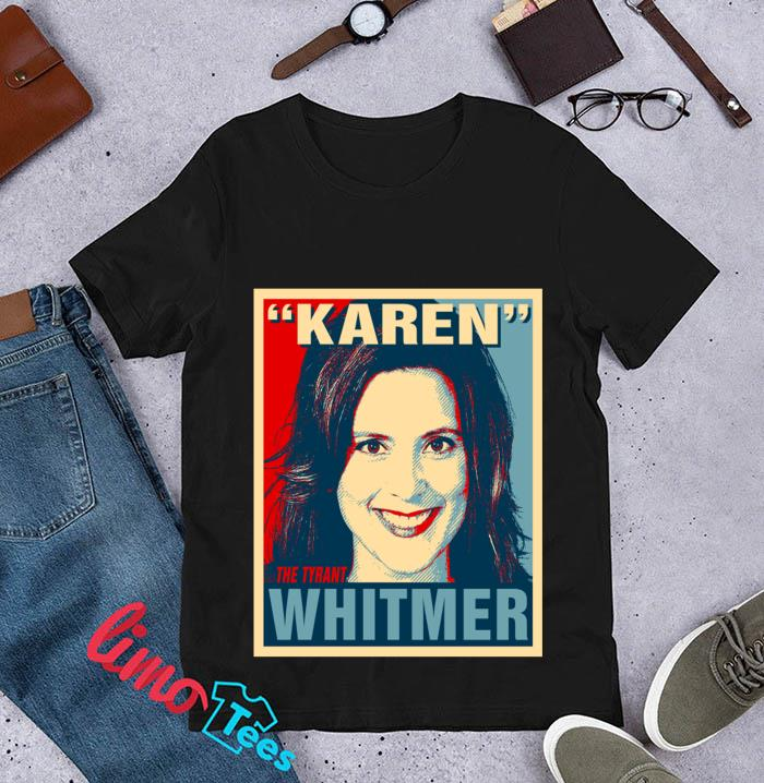 Gretchen Karen The Tyrant Whitmer Michigan Governor t-s unisex