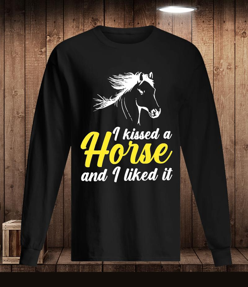 I kissed a horse and I liked it t-s Longsleeve