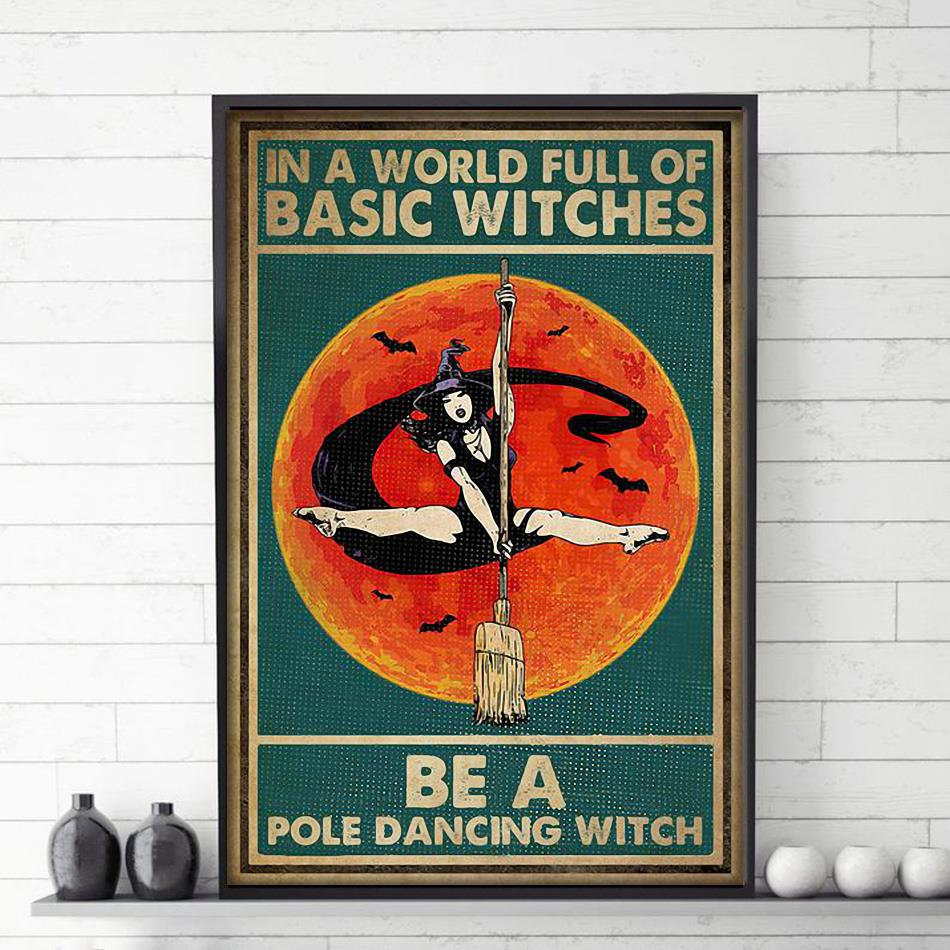 In a world full of basic witches be a pole dancing witch poster